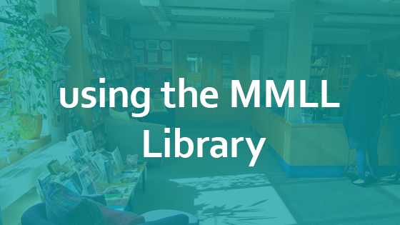 The photo of the MMLL Library lobby, with 'using the MMLL Library' text over it