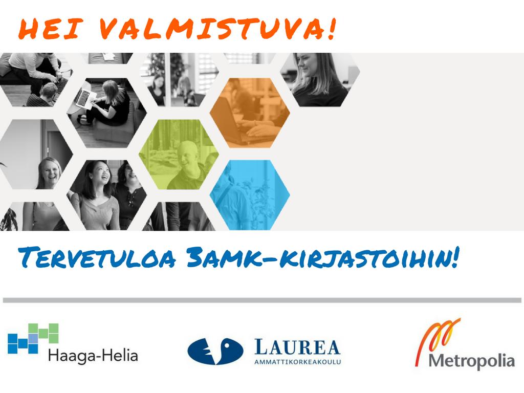 Hei valmistuva! Tervetuloa 3AMK-kirjastoihin! Haaga-Helian, Laurean ja Metropolian kirjastot.