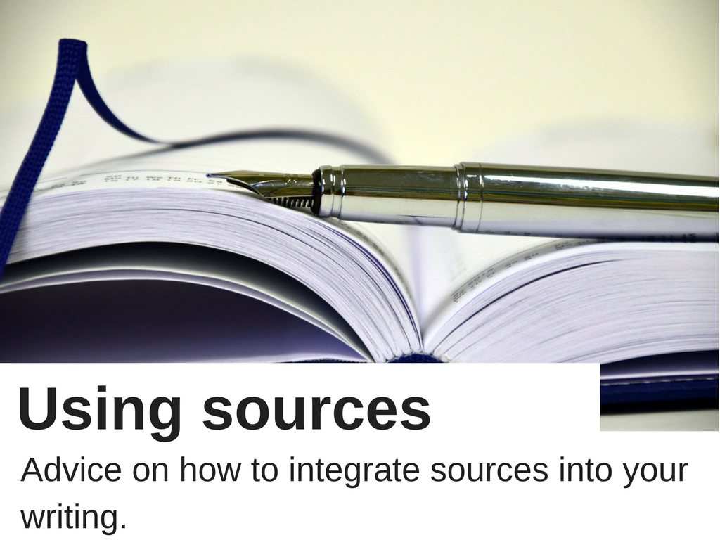 Using sources: advice on how to integrate sources into your writing