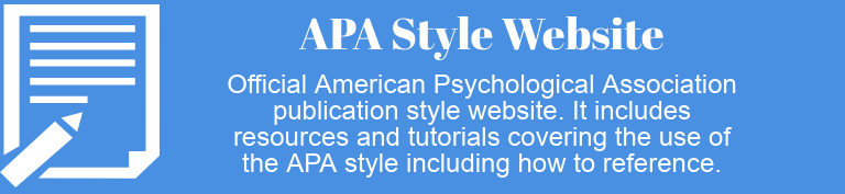 APA Style Website: Official American Psychological Association publication style website. It includes resources and tutorials covering the use of the APA style including how to reference.