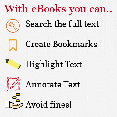 With ebooks you can: search full text; create bookmarks; highlight text; annotate text and avoid fines