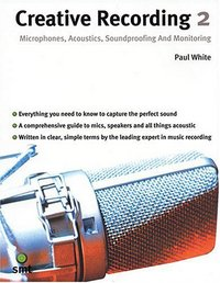 Creative recording 2: microphones, acoustics, soundproofing and monitoring