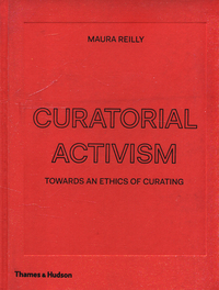 Curatorial activism: towards an ethics of curating; with 107 illustrations