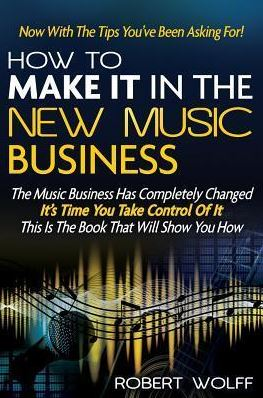 How to make it in the new music business: now with tips youv'e been asking for
