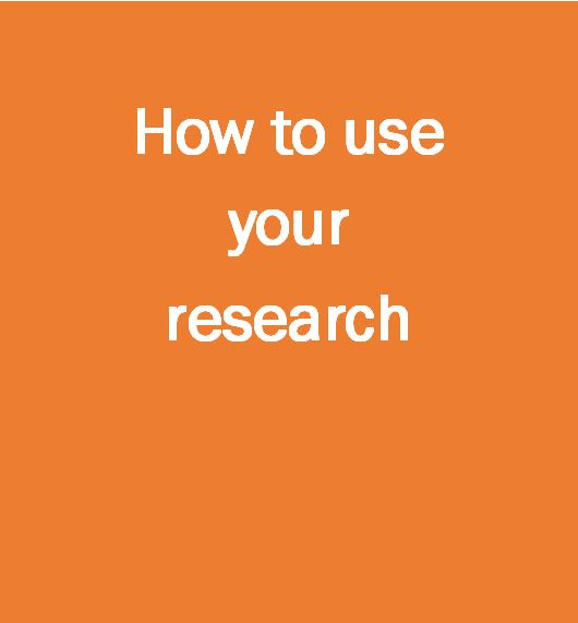 How to use your research