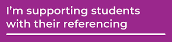 Link to I'm supporting students with their referencing page