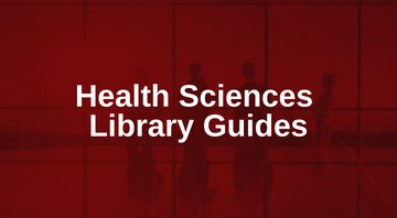 Health Sciences Library Guides