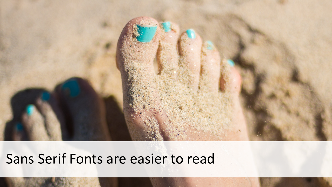 Sans serif fonts are easier to read
