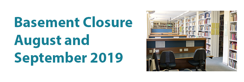 Basement Closure August and September 2019