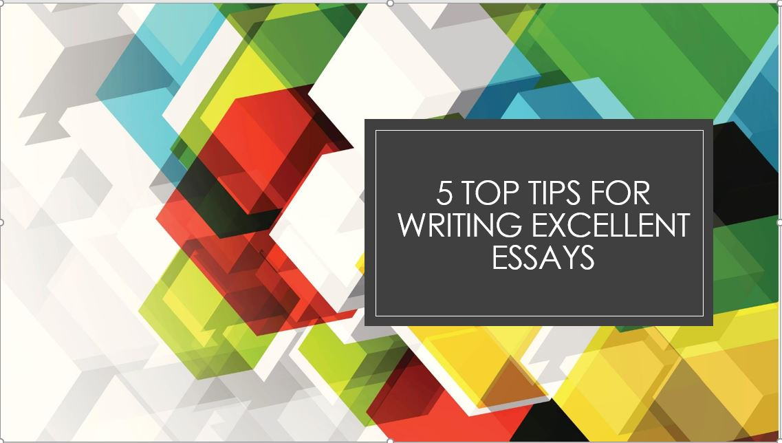 5 Tops TIps for Writing Excellent Essays