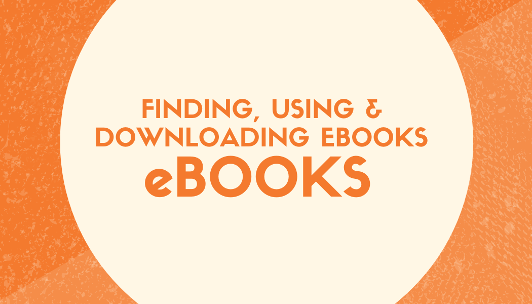 Finding, using & downloading eBooks