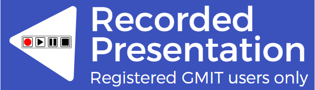 Recorded video presentation (for registered GMIT users only in Stream)