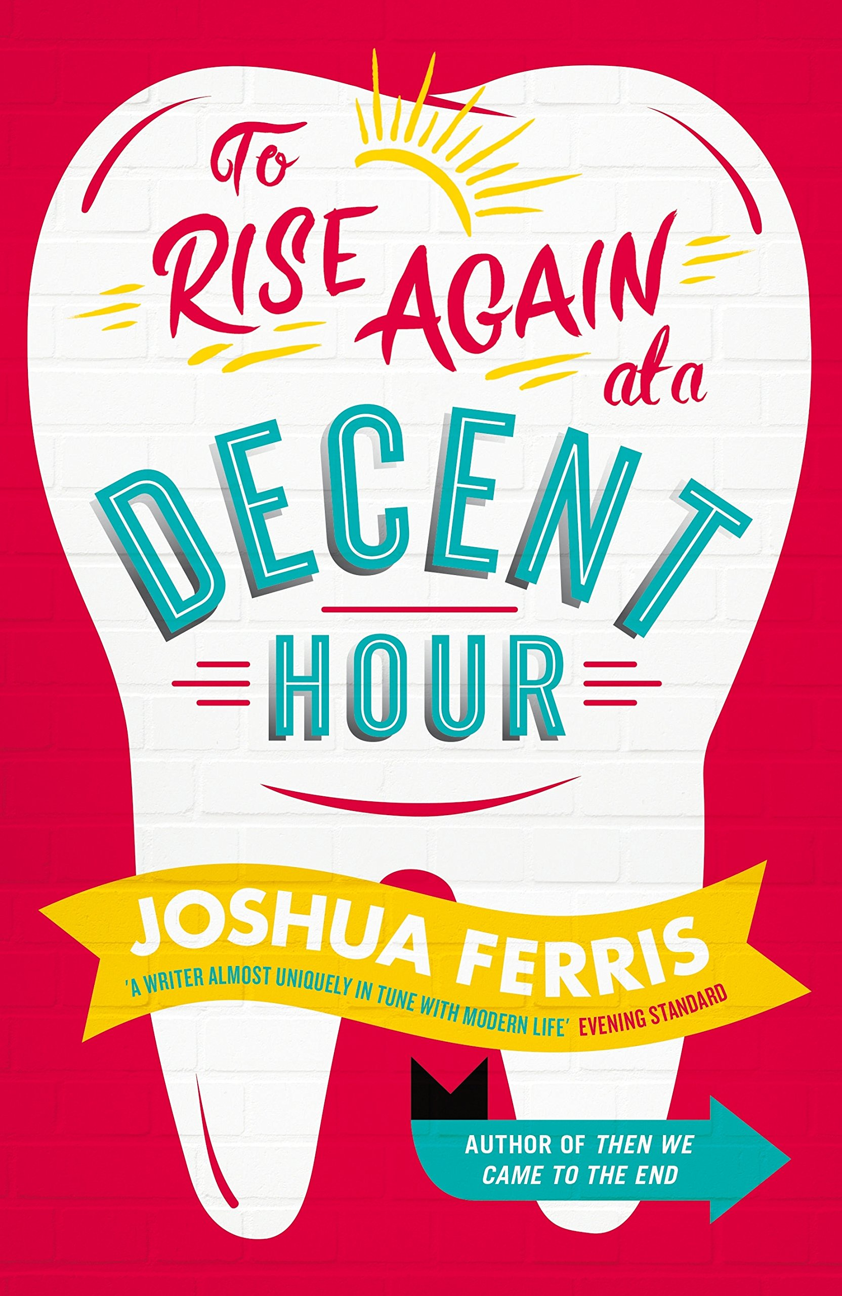 Cover of Joshua Ferris - 'To Rise Again at a Decent Hour'