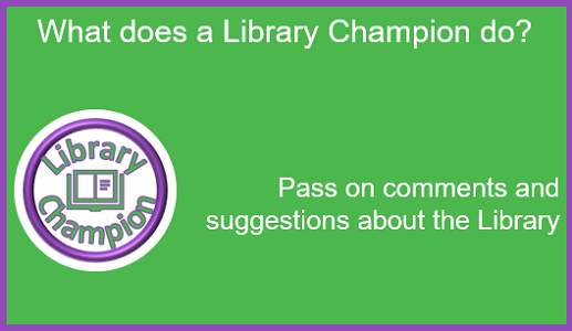 What does a Library Champion do: Pass on comments and suggestions about the Library