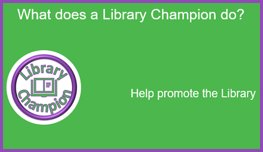 What does a Library Champion do: Help promote the Library