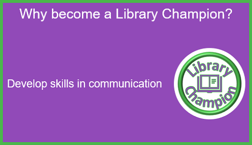 Why become a Library Champion: Develop skills in communication