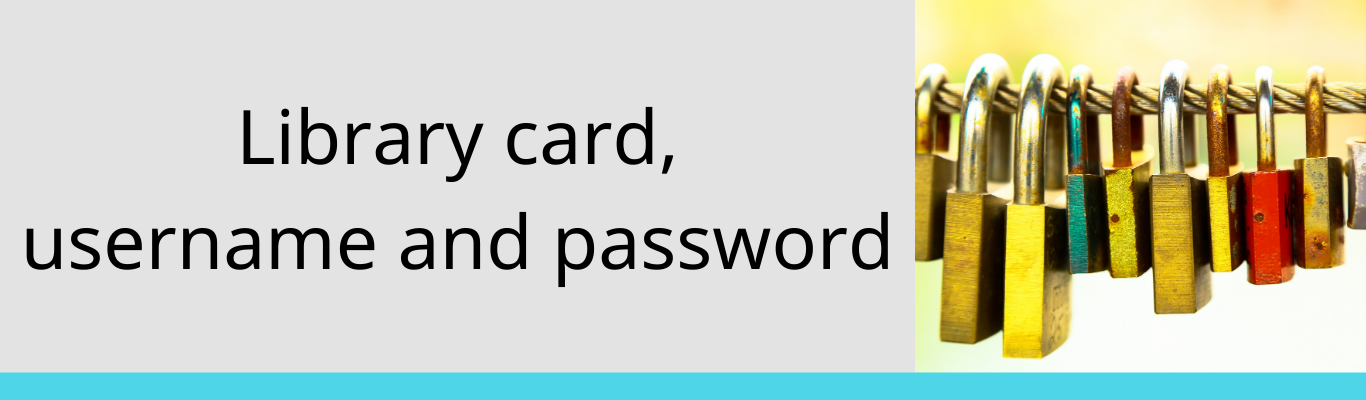 Library card, username and password