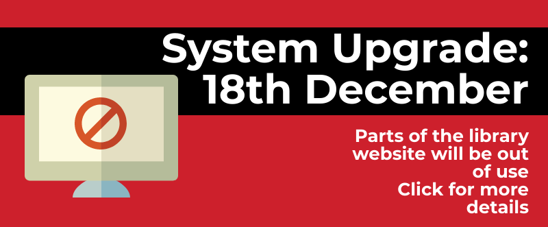 Library System Update 18th December. 12am to 8am. Click for more details
