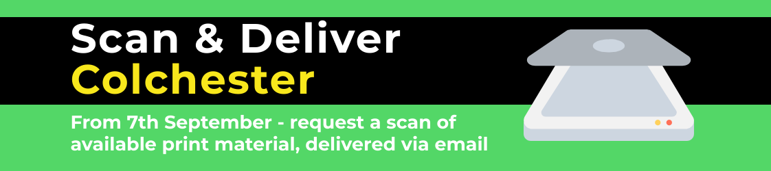 scan and deliver colchester. from september 7th request available print material for scan and delivery