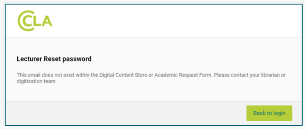 Screenshot of e-mail error screen which reads Lecturer Re-set password. This e-mail does not exist within the Digital Content Store or Academic Request Form. Please contact your librarian or digitisation team