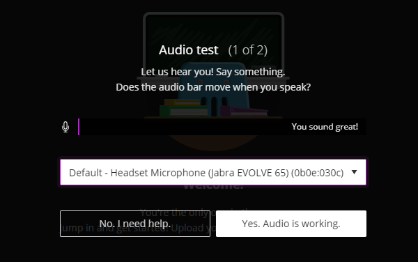 Audio test dialogue box. Let us hear you! Say something. Does the audio bar move when you speak?