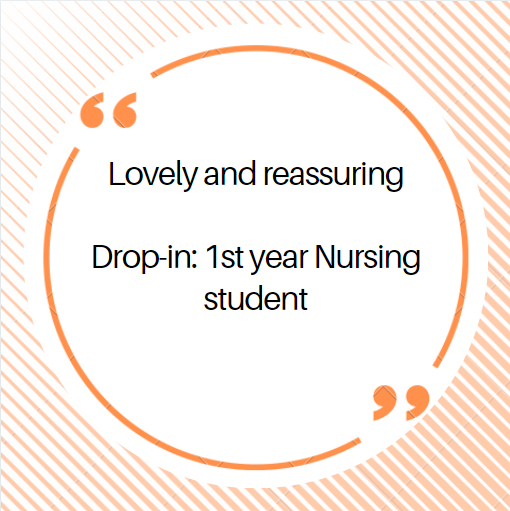 Lovely and reassuring  Drop-in: 1st year Nursing student