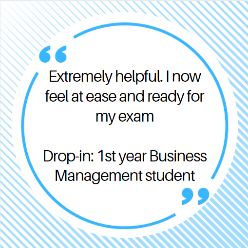 Extremely helpful.  I now feel at ease and ready for my exam  Drop-in: 1st year Business Management