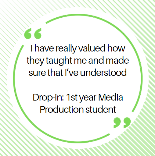I have really valued how they taught me and made sure that I've understood  Drop-in: 1st year Media Production