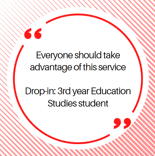 Everyone should take advantage of this service  Drop-in: 3rd year Education Studies