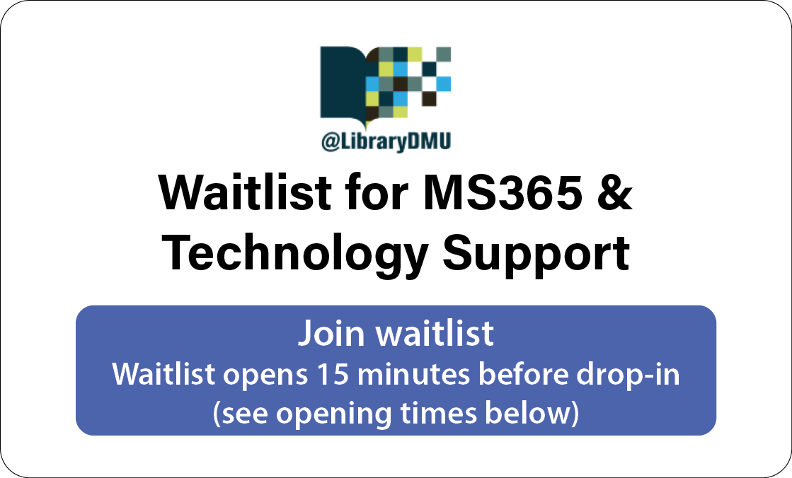 Join waitlist for MS365 & Technology Support - opens 15 minutes before drop-in (see opening times below)